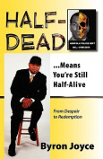Half-Dead...Means You're Still Half Alive