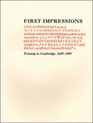 First Impressions -- Printing in Cambridge, 1639. An Exhibition at the Houghton Library and the Harvard Law School Library Oct 6 -- Oct 27, 1989