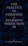 The Practice of Christian and Religious Perfection Vol III