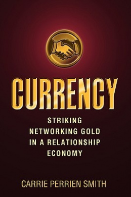 Currency: Striking Networking Gold in a Relationship Economy