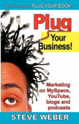 Plug Your Business! Marketing on MySpace, YouTube, Blogs and Podcasts and Other Web 2.0 Social Networks