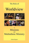 The Role of Worldview in Missions and Multiethnic Ministry