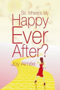 So Where's My Happy Ever After?