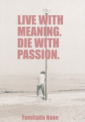 Live with Meaning. Die with Passion.
