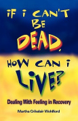 If I Can't Be Dead, How Can I Live?