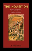 The Inquisition a Critical and Historical Study of the Coercive Power of the Church