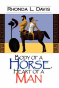 Body of a Horse. Heart of a Man