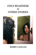 Only Beautiful & Other Stories