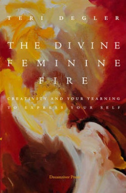 Divine Feminine Fire: Creativity and Your Yearning to Express Your Self