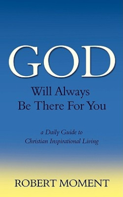 God Will Always Be There for You: A Daily Guide to Christian Inspirational Living