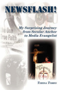 Newsflash! My Surprising Journey from Secular Anchor to Media Evangelist
