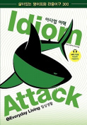 "Idiom Attack 1 - Everyday Living _ Korean Edition / Iu'e""Io I-'iEu"