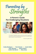 Parenting by Strengths, a Parent's Guide for Challenging Situations