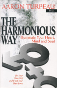 The Harmonious Way : Illuminate Your Heart, Mind and Soul