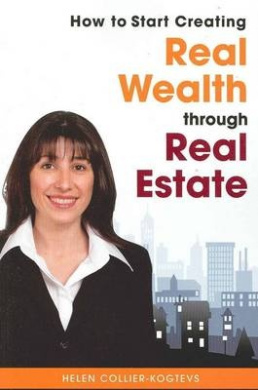 How to Get Started in Creating Real Wealth Through Real Estate