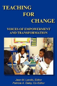 Teaching for Change; Voices of Empowerment and Transformation