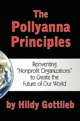 """The Pollyanna Principles: Reinventing """"Nonprofit Organizations"""" to Create the Future of Our World"""