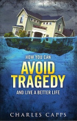 How You Can Avoid Tragedy and Live a Better Life