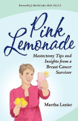 Pink Lemonade - Mastectomy Tips and Insights from a Breast Cancer Survivor