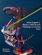 Artist Eugene J. Martin's 2003 Acrylic Paintings on Canvas, Part 1
