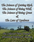 The Science of Getting Rich, The Science of Being Well, The Science of Being Great & The Law of Opulence