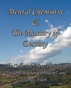 Mental Chemistry & The Mastery of Destiny