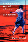 Nineteen Poems Around a Divorce and Beyond