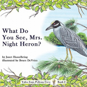 What Do You See, Mrs. Night Heron?