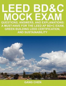 Leed Bd&c Mock Exam  : Questions, Answers, and Explanations