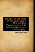 Review of the Work of Mr. John Stuart Mill Entitled 'Examination of Sir William Hamilton's Philosoph