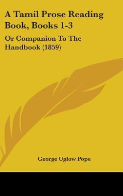 A Tamil Prose Reading Book, Books 1-3: Or Companion To The Handbook (1859)