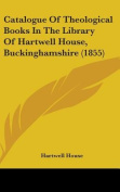 Catalogue Of Theological Books In The Library Of Hartwell House, Buckinghamshire