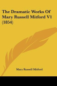 The Dramatic Works Of Mary Russell Mitford V1