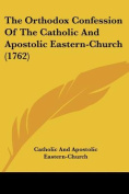 The Orthodox Confession Of The Catholic And Apostolic Eastern-Church