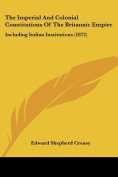 The Imperial And Colonial Constitutions Of The Britannic Empire