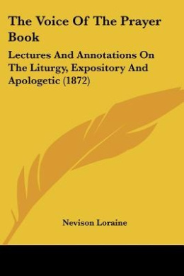 The Voice Of The Prayer Book: Lectures And Annotations On The Liturgy, Expository And Apologetic (1872)
