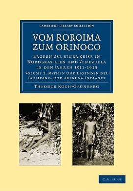 Vom Roroima Zum Orinoco: Ergebnisse Einer Reise in Nordbrasilien Und Venezuela in Den Jahren 1911-1913 (Cambridge Library Collection - Linguistics)