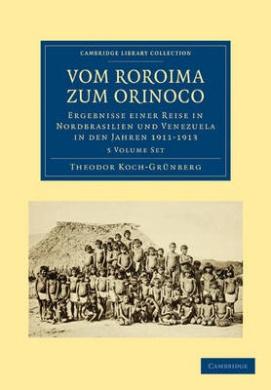 Vom Roroima Zum Orinoco 5 Volume Paperback Set: Ergebnisse Einer Reise in Nordbrasilien Und Venezuela in Den Jahren 1911-1913 (Cambridge Library Collection - Linguistics)