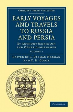 Early Voyages and Travels to Russia and Persia: By Anthony Jenkinson and Other Englishmen (Cambridge Library Collection - Hakluyt First Series)