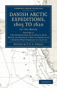 Danish Arctic Expeditions, 1605 to 1620: Volume 2, The Expedition of Captain Jens Munk to Hudson's Bay in Search of a North-West Passage in 1619--20: In Two Books