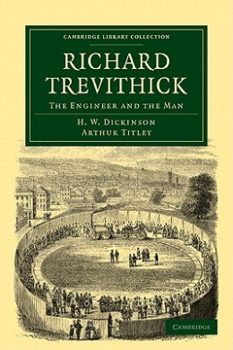 Richard Trevithick: The Engineer and the Man (Cambridge Library Collection - Technology)