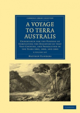 A Voyage to Terra Australis 2 Volume Set: Undertaken for the Purpose of Completing the Discovery of That Vast Country, and Prosecuted in the Years 1801, 1802, and 1803 (Cambridge Library Collection - Travel and Exploration)