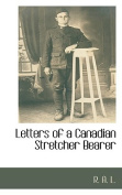 Letters of a Canadian Stretcher Bearer