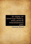 An Essay on American Poetry, with Several Miscellaneous Piec