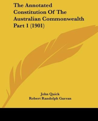 The Annotated Constitution of the Australian Commonwealth Part 1 (1901)