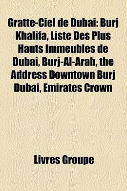 Gratte-Ciel de Dubai: Burj Khalifa, Liste Des Plus Hauts Immeubles de Dubai, Burj-Al-Arab, the Address Downtown Burj Dubai, Emirates Crown