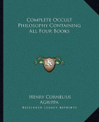 Complete Occult Philosophy Containing All Four Books