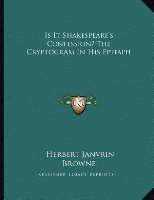 Is It Shakespeare's Confession? the Cryptogram in His Epitaph