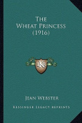 The Wheat Princess (1916) the Wheat Princess