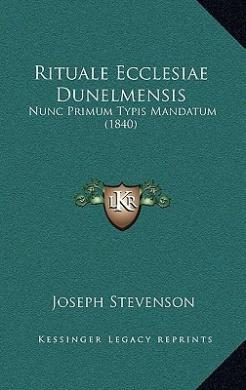 Rituale Ecclesiae Dunelmensis: Nunc Primum Typis Mandatum (1840)